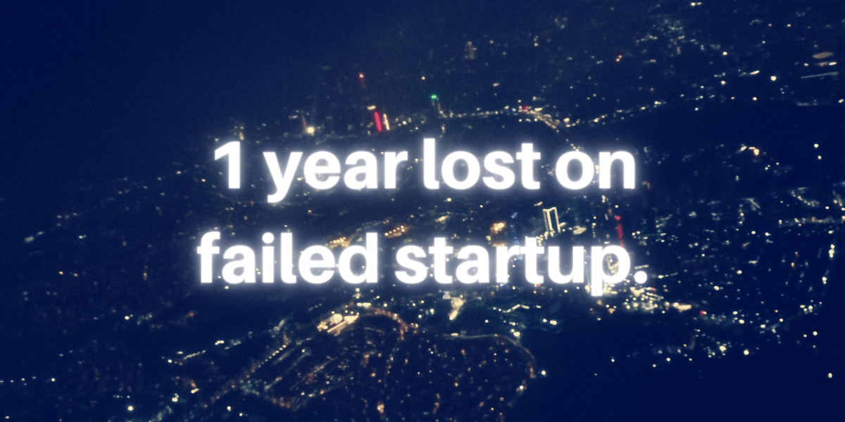 1 year lost on a failed startup